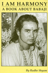 I am Harmony, A Book About Babaji by Radhe Shyam