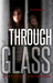 Through Glass Volume One by Rebecca Ethington