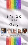 It's OK to be Gay - Celebrity Coming Out Stories by Alison Stokes