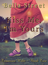 Kiss Me, I'm Yours (Tennessee Waltz, #2)
