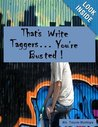That's Write Taggers. . . You're Busted! by Treyce Montoya