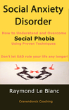 Social Anxiety Disorder (SAD). How to Understand and Cure Soc... by Raymond Le Blanc
