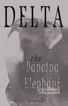 Delta the Dancing Elephant by K.A. Monroe