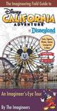 The Imagineering Field Guide to Disney California Adventure at Disneyland Resort : An Imagineer's-Eye Tour: Facts, Figures, Photos, Stories, Concept Art & More: Including the New Cars Land!  (Imagineering Field Guide, An)