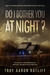 Do I Bother You At Night? by Troy Aaron Ratliff