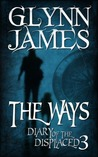 Diary of the Displaced - Book 3 - The Ways by Glynn James