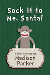 Sock it to Me, Santa! by Madison  Parker