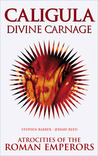 Caligula Divine Carnage: Atrocities of the Roman Emperors