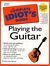 The Complete Idiot's Guide to Playing Guitar (The Complete Idiot's Guide)