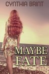 Maybe Fate by Cynthia Brint