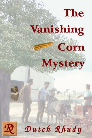 The Vanishing Corn Mystery by Dutch Rhudy Book Cover Image