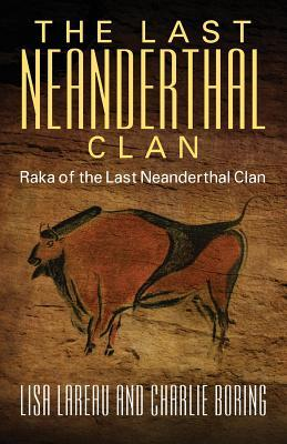 The Last Neanderthal Clan: Raka of the Last Neanderthal Clan