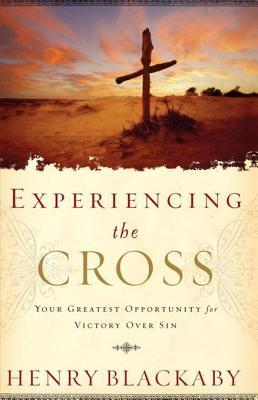 Experiencing the Cross: Your Greatest Opportunity for Victory Over Sin