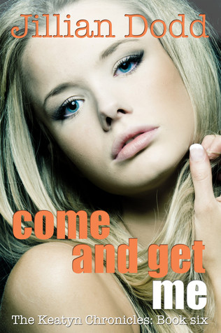 Come and Get Me (The Keatyn Chronicles, #6)