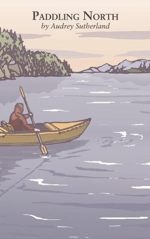Paddling North by Audrey Sutherland