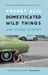 Domesticated Wild Things, and Other Stories