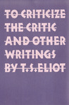 To Criticize the Critic and Other Writings by T.S. Eliot
