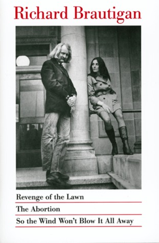 Revenge of the Lawn / The Abortion / So the Wind Won't Blow I... by Richard Brautigan