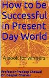 How to be Successful in Present Day World by Pradeep Chaswal