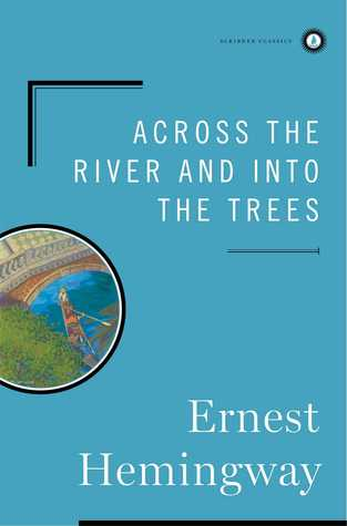 Across the River and into the Trees by Ernest Hemingway