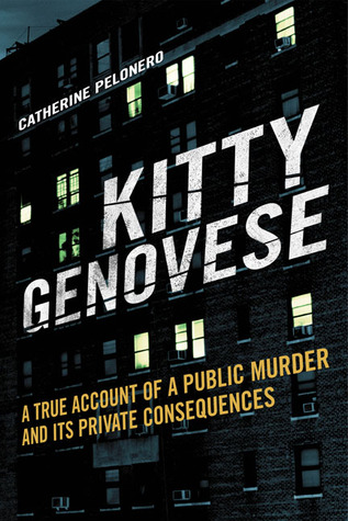 Kitty Genovese: A True Account of a Public Murder and Its Private Consequences