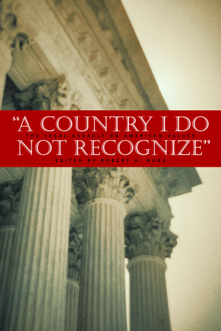 A Country I Do Not Recognize by Robert H. Bork