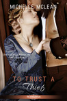 To Trust a Thief by Michelle McLean