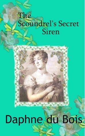 The Scoundrel's Secret Siren by Daphne du Bois