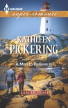A Man to Believe In by Kathleen Pickering