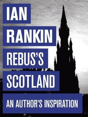 Rebus's Scotland A Personal Journey by Ian Rankin