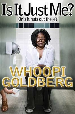 Is It Just Me? by Whoopi Goldberg