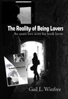 The Reality of Being Lovers by Gail L. Winfree