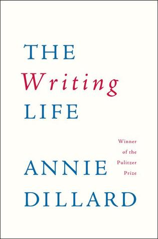 The Writing Life by Annie Dillard