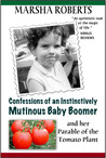 Confessions of an Instinctively Mutinous Baby Boomer: And Her Parable of the Tomato Plant