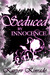 Seduced by Innocence (The Seduced Saga, Book 1 of Rose's Trilogy)