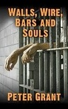 Walls, Wire, Bars and Souls by Peter  Grant