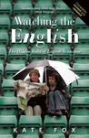 Watching the English: The Hidden Rules of English Behaviour Revised and Updated