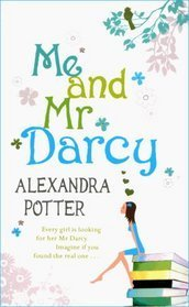 Me and Mr. Darcy by Alexandra Potter