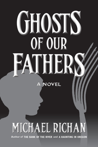 Ghosts of Our Fathers by Michael Richan