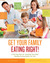 Get Your Family Eating Right in 30 Days: Creative Approaches and Mouthwatering Meals to Teach Your Kids Healthy Eating Habits for Life