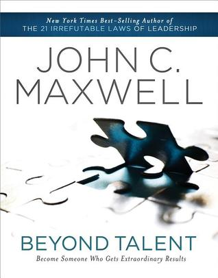 Beyond Talent by John C. Maxwell
