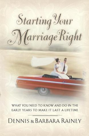 Starting Your Marriage Right: What You Need to Know and Do in the Early Years to Make It Last a Lifetime