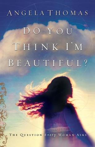 Do You Think I'm Beautiful? by Angela Thomas