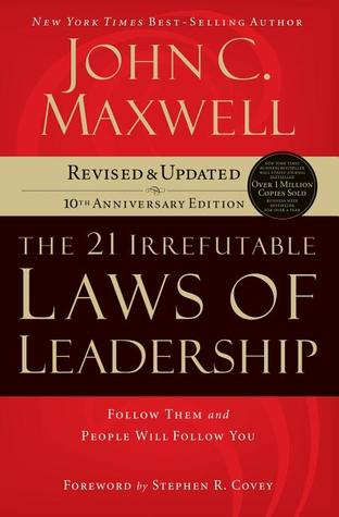 21 Irrefutable Laws of Leadership by John C. Maxwell