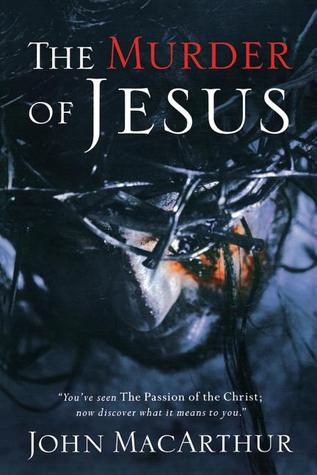 The Murder of Jesus by John F. MacArthur Jr.