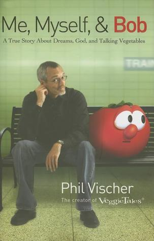 Me, Myself & Bob by Phil Vischer