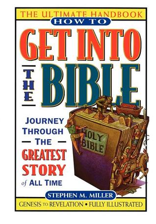 How to Get Into the Bible by Stephen M. Miller