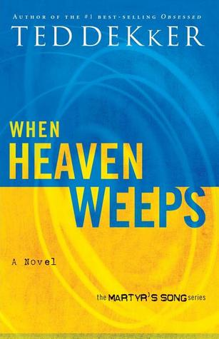 When Heaven Weeps (Martyr's Song, #2)