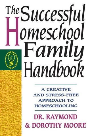 The Successful Homeschool Family Handbook by Raymond S. Moore