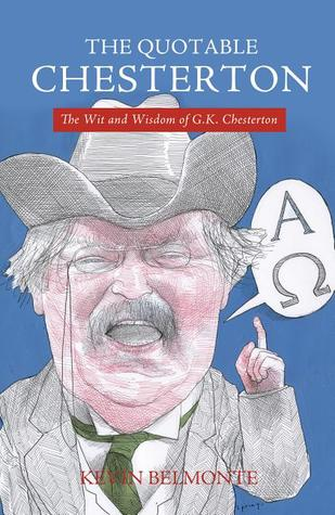 The Quotable Chesterton by Kevin Belmonte